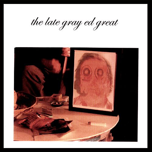 The Late Gray Ed Great