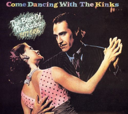 Come Dancing with the Kinks: The Best of the Kinks 1977-1986 [Koch 2000]