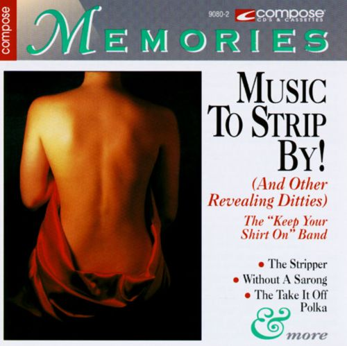 Music to Strip By!