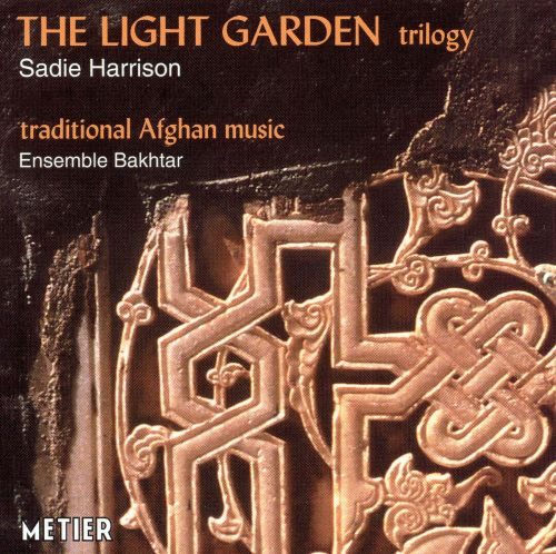 Sadie Harrison: The Light Garden Trilogy with Traditional Afghan Music