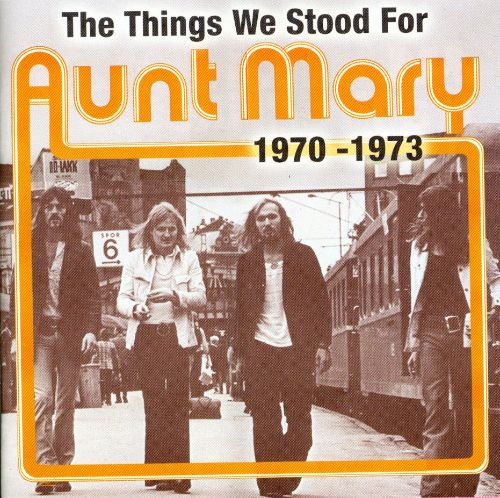 The Things We Stood For: Aunt Mary 1970-1973