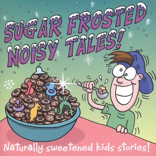 Sugar Frosted Noisy Tales!