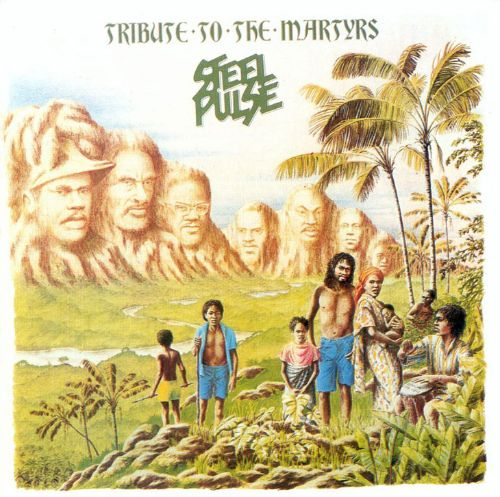 Tribute To The Martyrs Steel Pulse Songs Reviews Credits
