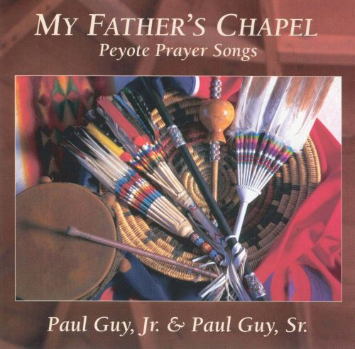 My Father's Chapel: Peyote Prayer Songs