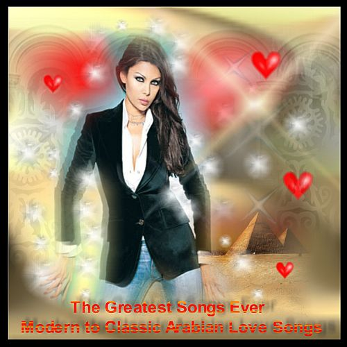 The Greatest Songs Ever: Modern to Classic Arabian Love Songs