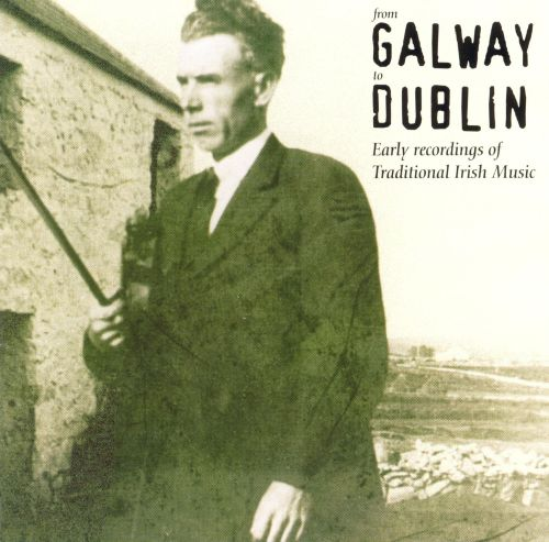 From Galway to Dublin: Early Recordings of Irish Tradition