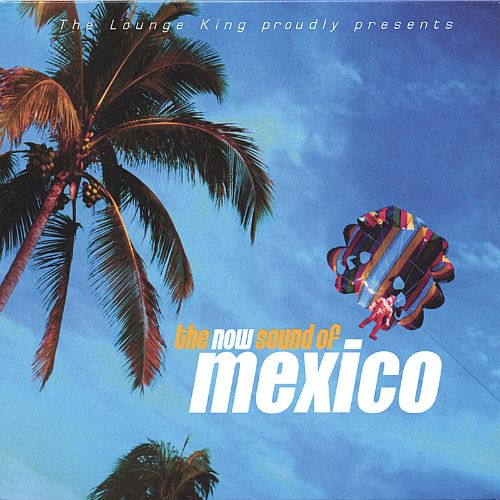 The Now Sound of Mexico