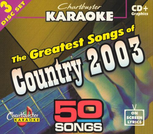 Chartbuster Karaoke: Greatest Country Songs 2003, Vol. 1