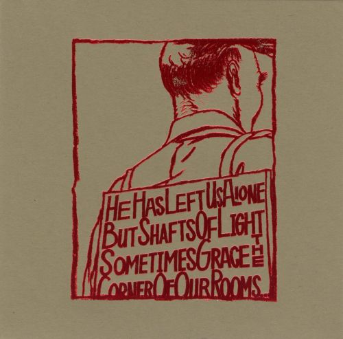 He Has Left Us Alone But Shafts of Light Sometimes Grace the Corners of Our Rooms