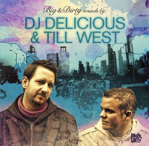 DJ Deicious and Till Pres. Big and Dirty Sounds