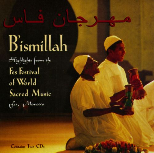 B'ismillah: Highlights From the Fes Festival of World Sacred Music