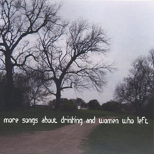 More Songs About Drinking & Women Who Left