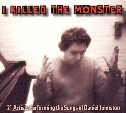 I Killed the Monster: 21 Artists Performing the Songs of Daniel Johnston