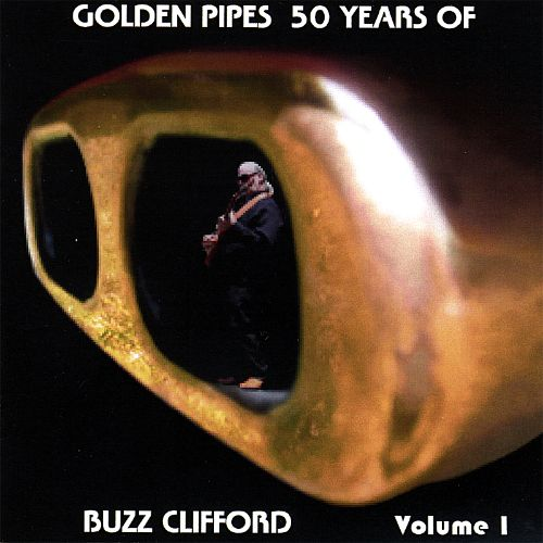 Golden Pipes: 50 Years of Buzz Clifford