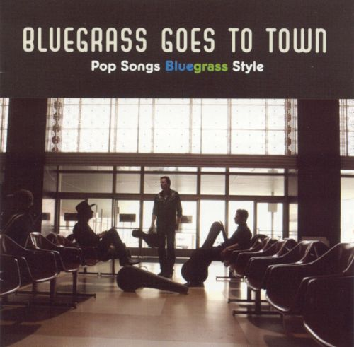 Bluegrass Goes to Town: Pop Songs Bluegrass Style