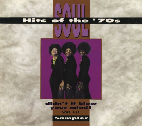 Soul Hits of the '70s: Didn't It Blow Your Mind!, Vols. 1-15 Sampler