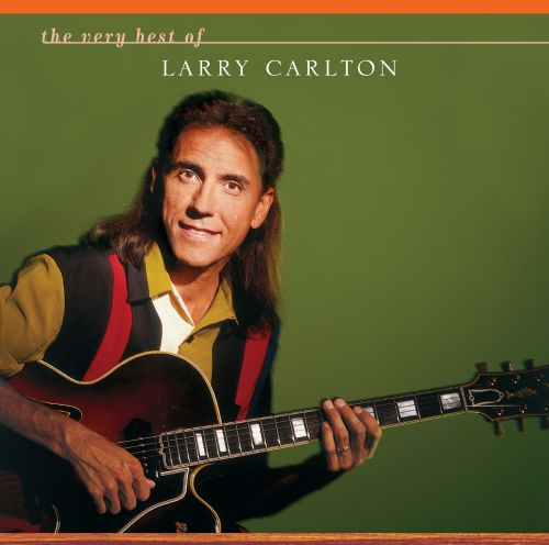 The Very Best Of Larry Carlton Larry Carlton Songs