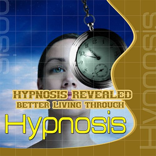 Hypnosis Revealed: Better Living Through Hypnosis
