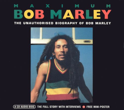 Maximum Bob Marley: The Unauthorised Biography Of Bob Marley