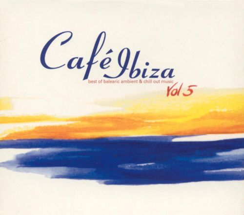 Cafe Ibiza, Vol. 5: The Ambient & Chill Out Album