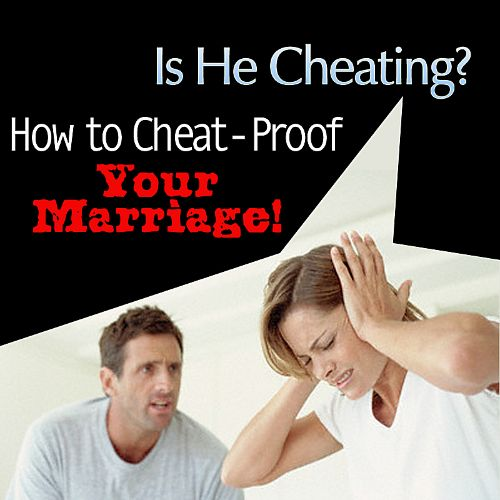 Is He Cheating? - How to Cheat-Proof Your Marriage!