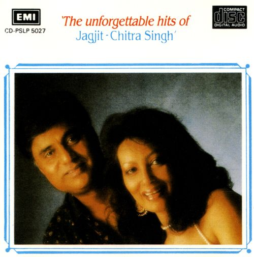 The Unforgettable Hits of Jagit & Chitra Singh