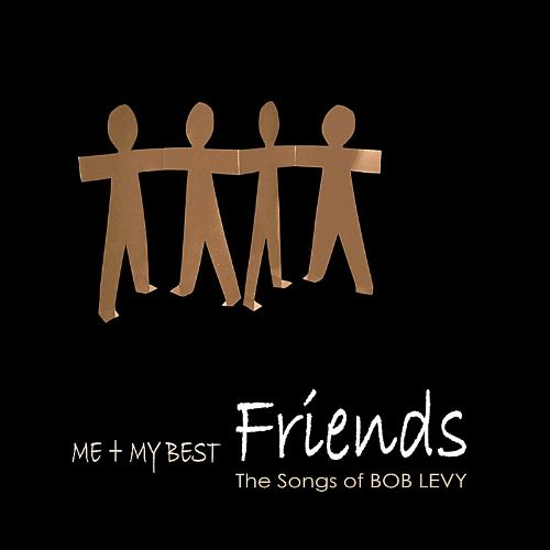 Me + My Best Friends: The Songs of Bob Levy