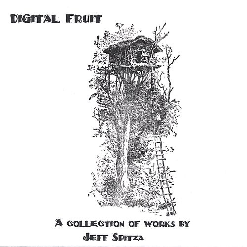 Digital Fruit, A Collection of Works by Jeff Spitza