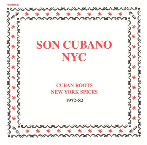 Son Cubano NYC: Cuban Roots New York Spices 1972-1982