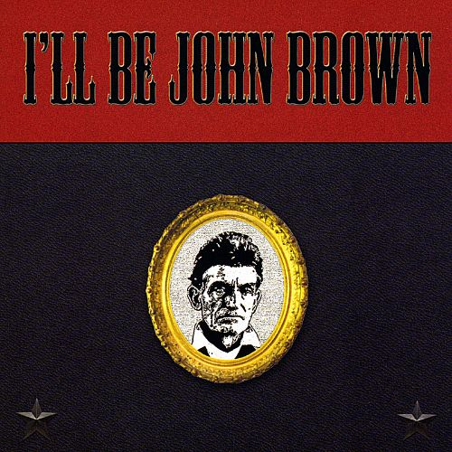 I'll Be John Brown