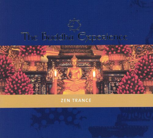 The Buddha Experience: Zen Trance