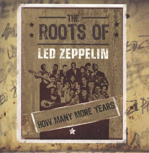 The Roots of Led Zeppelin: How Many More Years