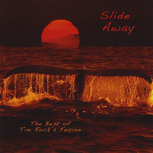 Slide Away: The Best of Tim Rock's Fusion