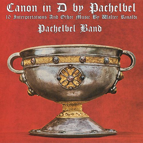 Canon in D by Pachelbel: 10 Interpretations and Other Music by Walter Rinaldi