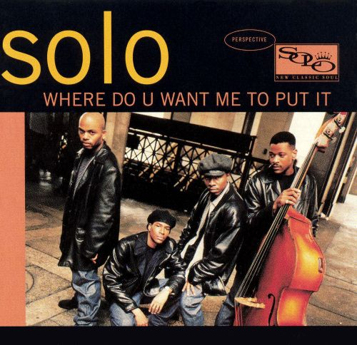Where Do U Want Me To Put It - Solo