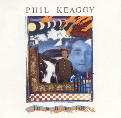 find me in these fields phil keaggy songs reviews