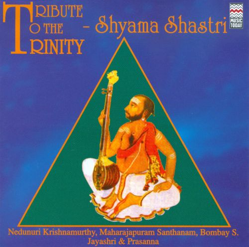 Tribute to the Trinity - Shyama Shashtri