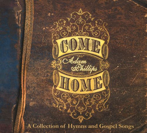 Come Home: A Collection of Hymns and Gospel Songs