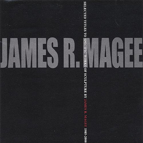 Selected Titles to Specific Works of Sculpture by James R. Magee 1985-2000