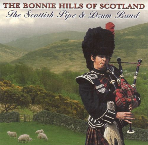 The Bonnie Hills of Scotland: Scottish Pipes and Drum Band