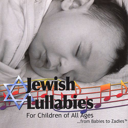 Jewish Lullabies for Children of All Ages...from Babies to Zadies