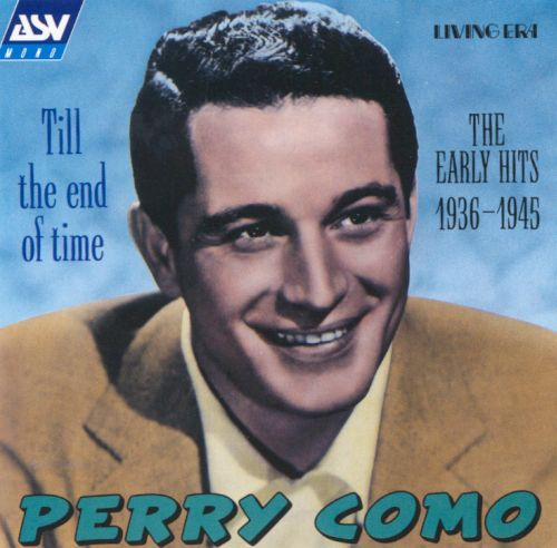 Till the end of time early hits 1936 1945 perry como songs till the end of time early hits 1936 1945 m4hsunfo