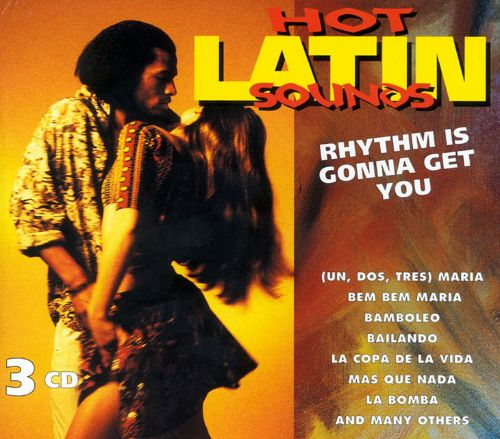 Hot Latin Sounds: Rhythm Is Gonna Get You