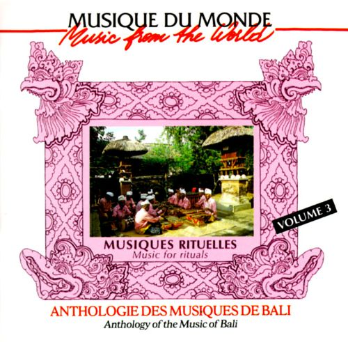 Anthology of the Music of Bali, Vol. 3: Music for Rituals