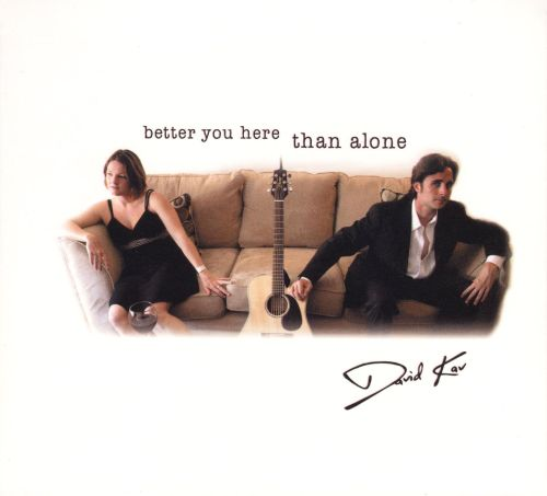 Better You Here Than Alone