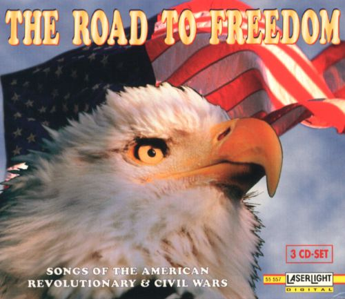Road to Freedom: Songs of the American, Revolutionary & Civil Wars