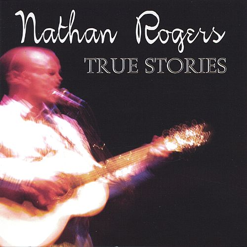 True Stories - Nathan Rogers | Songs, Reviews, Credits