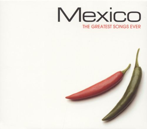 The Greatest Songs Ever: Mexico