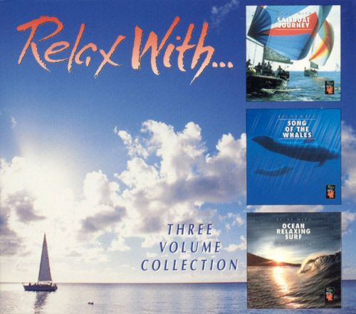 Relax with...3 Volume Collection: Sailboat Journey/Song of the Whales/Ocean Relaxing Su