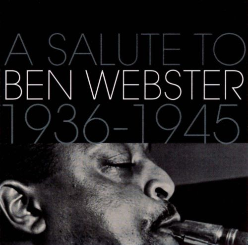 A Salute to Ben Webster: 1936-1945